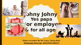 Johny Johny Yes papa For employee& for all ages