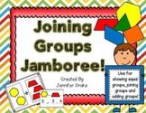 Joining Groups Jamboree!  Equal Groups, Joining Groups & Adding Fun!