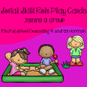 Joining a Group ~ Role Plays ~ Friendship ~ Social Problem Solving