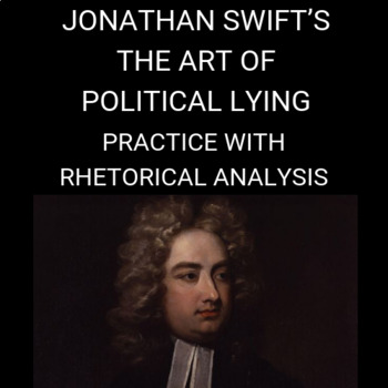 Jonathan Swift's The Art of Political Lying: Practice with Rhetorical Analysis