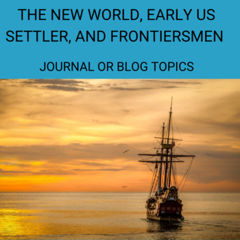 Discussion,Journal or Blog- The New World, Early Settler and Frontiersmen Topics
