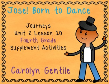 Jose! Born to Dance Journeys Unit 2 Lesson 10 Fourth Grade Supplement Act.