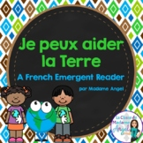 Jour de la Terre!  Earth Day Emergent Reader in French:  Je peux aider la terre