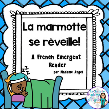 Le Jour de la marmotte:  Groundhog Day Themed Emergent Reader in French