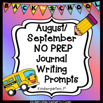 Journal Writing Prompt Package BACK TO SCHOOL August/ September Kindergarten 1st