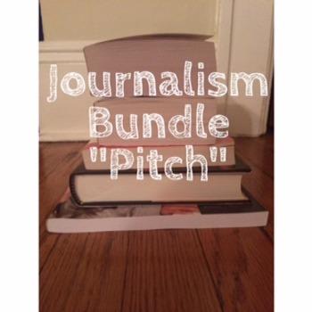 Journalism Bundle; Pitch