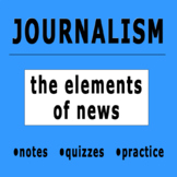 Journalism — The 10 Elements of News Lessons, Practices, Quizzes