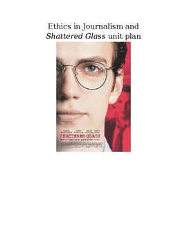Journalism, Ethics, and Stephen Glass unit plan (Shattered Glass movie unit)