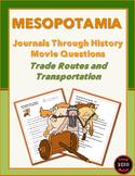 Mesopotamia-Journals Through History: Trade Routes & Transportaion Movie ?s