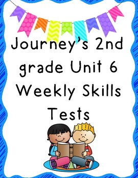Journey's 2nd Grade Unit 6 Weekly Skills Tests
