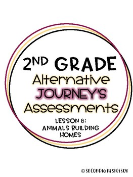 Journey's Alternate Assessment Grade 2: Lesson 6 Animals Building Homes