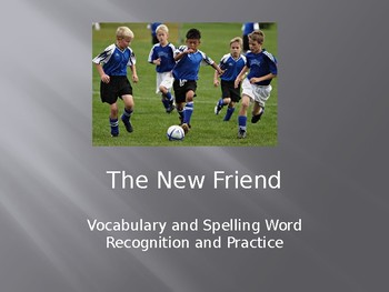 Journey's - First Gr - Lesson 25 - The New Friend - Voc & Sp Powerpoint