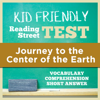 Journey to the Center of the Earth KID FRIENDLY Reading Street Test