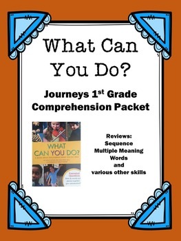 """Journeys 1st Grade """"What Can You Do?"""" Comprehension Packet"""