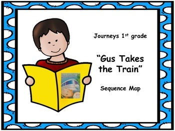 "Journeys 1st grade, ""Gus Takes the Train"" Sequence  Map"