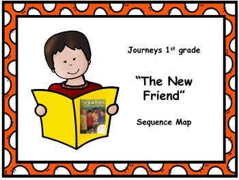 "Journeys 1st grade ""The New Friend"" Sequence Map"