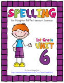 Journeys (2014, 2017 Editions), 1st Grade Spelling Materials, Unit 6