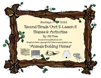 Journeys 2014 Second Grade Unit 2 Lesson 6: Animals Building Homes