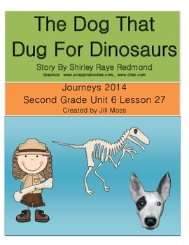 Journeys 2014 Second Grade Unit 6 Lesson 27: The Dog That Dug For Dinosaurs