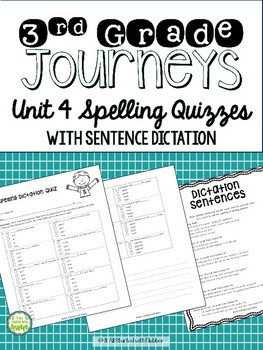 Journeys Third Grade Unit 4 Spelling Quizzes and Sentence Dictation