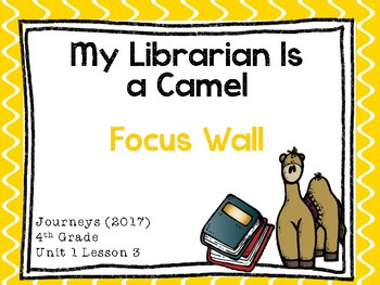 Journeys (2017) - Unit 1 – Lesson 3 – Focus Wall - My Librarian Is a Camel