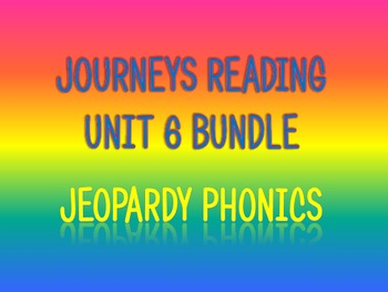 Journeys 2nd Unit 6 BUNDLE for Jeopardy Phonics