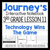 Journeys 3rd Grade Lesson 11 Technology Wins The Game Interactive Notebook