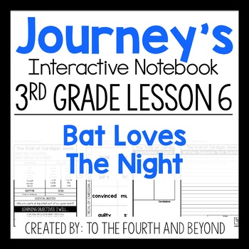 Journeys 3rd Grade Lesson 6 Bat Loves The Night Less Cut Interactive Notebook