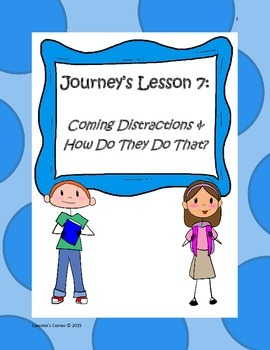 Journey's 4th Grade:  Unit 2, Lesson 7 Coming Distractions