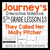 Journeys 5th Grade Lesson 13 They Called Her Molly Pitcher Interactive Notebook