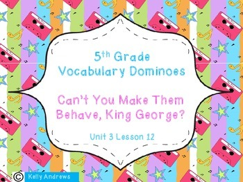 Journey's 5th Grade Vocabulary Dominoes Can't You Make Them Behave, King George