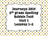 Journeys 5th grade Bubble Spelling Tests Unit 1 Lessons 1-5