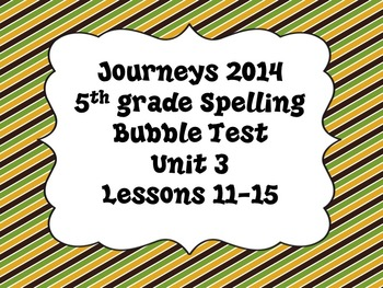 Journeys 5th grade Bubble Spelling Tests Unit 3 Lesson 11-15