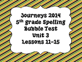 Journeys 5th grade Bubble Spelling Tests Unit 3 Lesson 11-15
