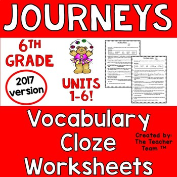 Journeys 6th Grade CLOZE Fill in the Blank Worksheets 2017 Full Year Units 1-6