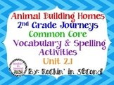 Journey's Animals Building Homes: Unit 2.1 Spelling & Vocabulary Activities