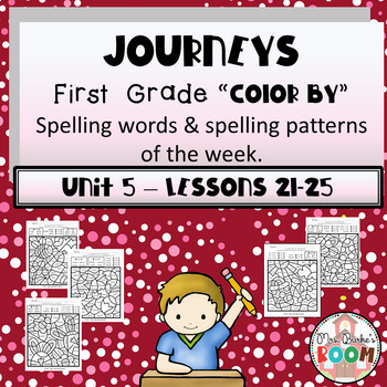 Journeys - Color By Spelling Words First Grade Unit 5 - Lessons 21-25