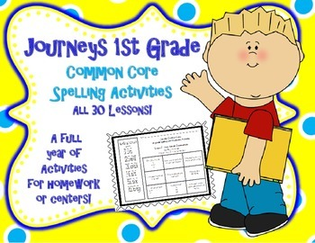 Journeys 1st Grade Spelling Activities - Centers or Homework - ALL 30 Lessons!