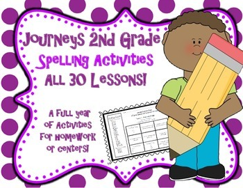 Journeys 2nd Grade Spelling Activities - Centers or Homework - All 30 Lessons!