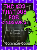 Journeys Common Core 2nd Grade Unit 6 Lesson 27 The Dog that Dug for Dinosaurs