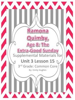 Journeys Common Core 3rd Grade Unit 3 Les 15 Ramona QuimbyAge 8Extra-Good Sunday