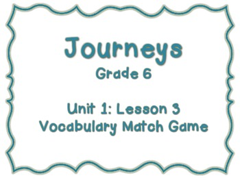 Journeys Common Core: Grade 6: Unit 1: Lesson 3 Vocabulary Match Game