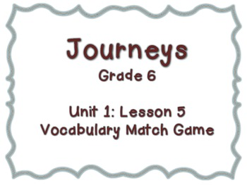 Journeys Common Core: Grade 6: Unit 1: Lesson 5 Vocabulary Match Game