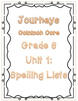 Journeys Common Core Grade 6: Unit 1 Spelling Lists