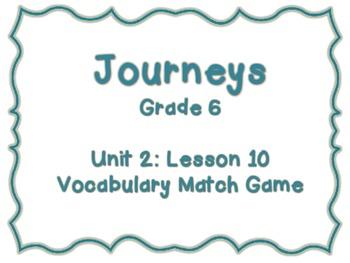 Journeys Common Core: Grade 6: Unit 2: Lesson 10 Vocabulary Match Game