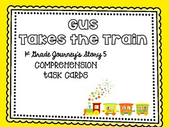 Journey's First Grade Lesson 5 Gus Takes the Train Comprehension Task Cards
