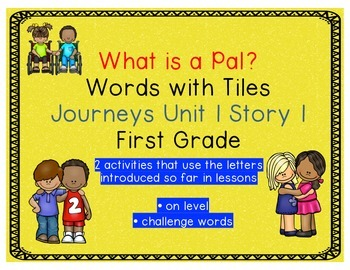 Journeys First Grade Reading Unit 1 Lesson 1 What is a Pal? Letter Tiles