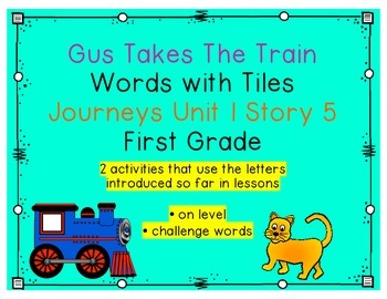 Journeys First Grade Reading Unit 1 Lesson 5 Gus Takes The Train Letter Tiles