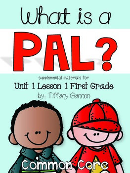 Journeys First Grade Unit 1 Lesson 1 What is a Pal?