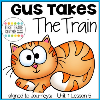 Gus Takes the Train aligned with Journeys First Grade Unit 1 Lesson 5